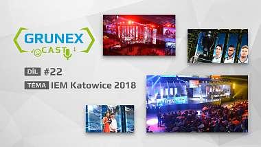 GrunexCast #22: IEM Katowice 2018